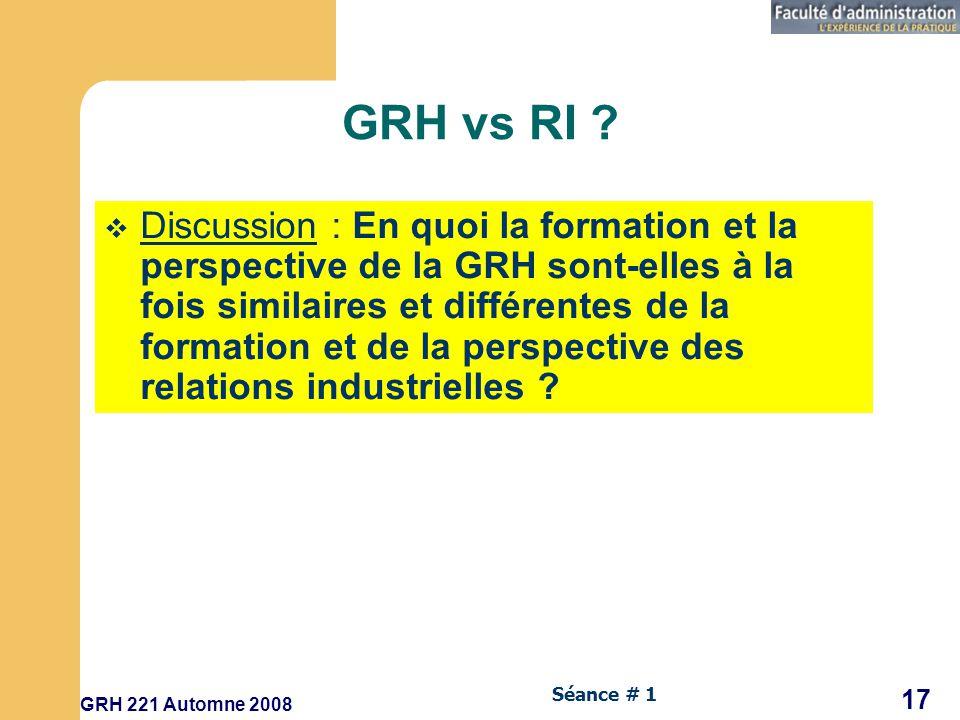 GRH 221 Automne 2008 17 Séance # 1 GRH vs RI .