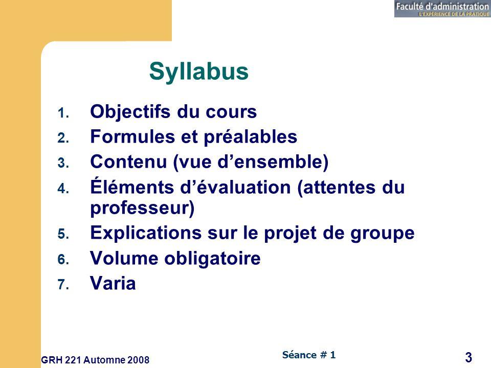 GRH 221 Automne 2008 3 Séance # 1 Syllabus 1.Objectifs du cours 2.