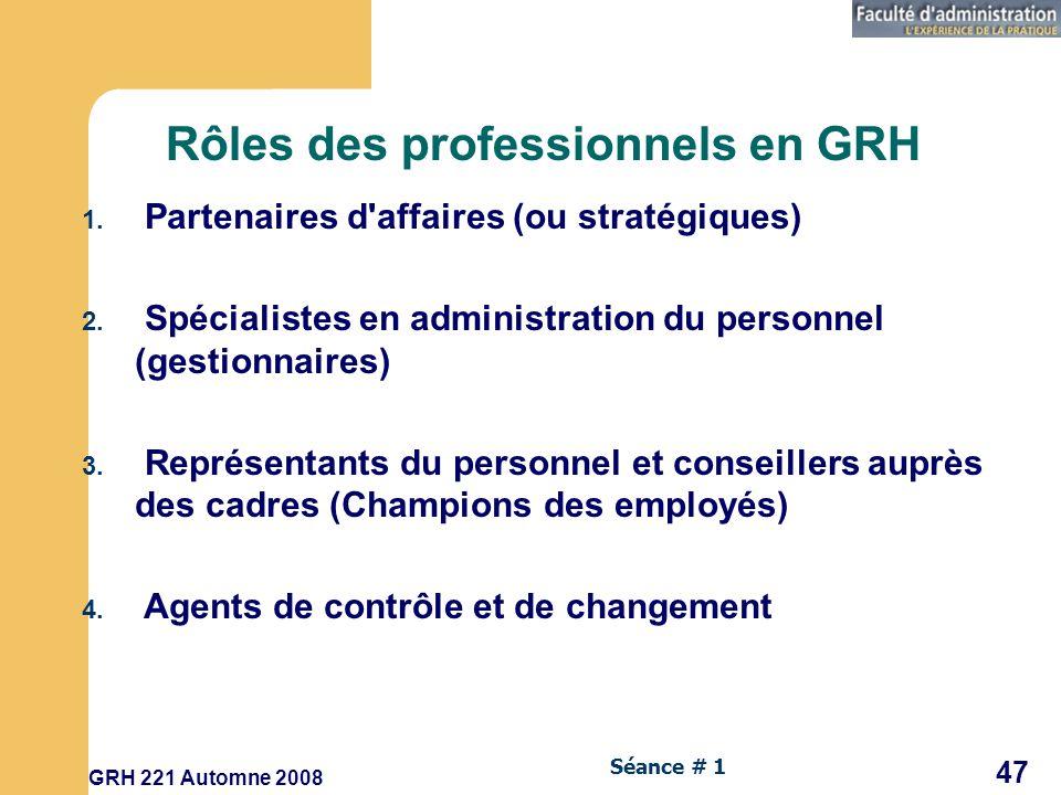 GRH 221 Automne 2008 47 Séance # 1 Rôles des professionnels en GRH 1.