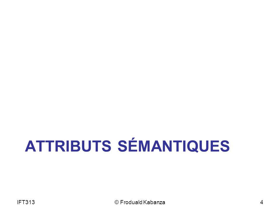 ATTRIBUTS SÉMANTIQUES IFT313© Froduald Kabanza4