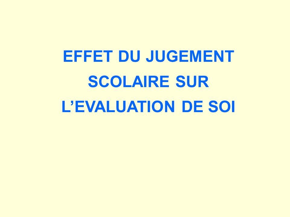 EFFET DU JUGEMENT SCOLAIRE SUR LEVALUATION DE SOI