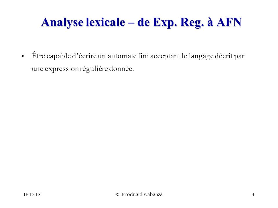 IFT313© Froduald Kabanza15 Analyse syntaxique – automate à pile Savoir décrire un automate à pile acceptant un langage donné .