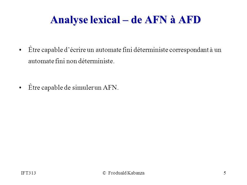 IFT313© Froduald Kabanza6 Analyse lexical – générateurs danalyseurs lexicaux Savoir utiliser JFLEX pour générer un analyseur lexical.