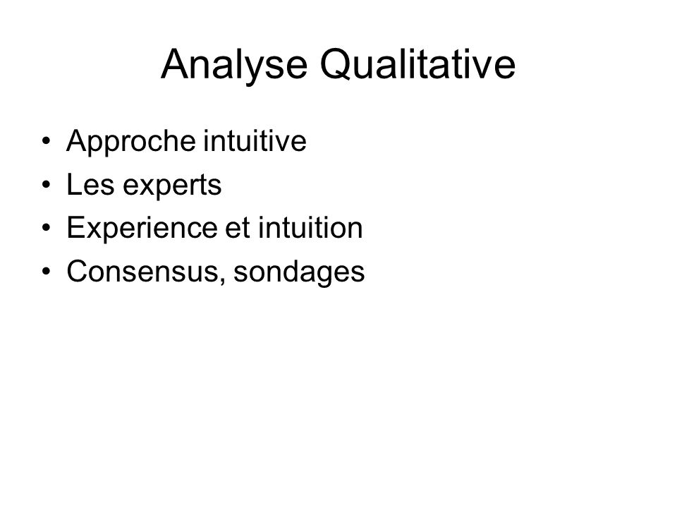 Analyse Qualitative Approche intuitive Les experts Experience et intuition Consensus, sondages