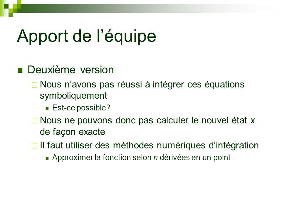 Apport de léquipe Deuxième version Nous navons pas réussi à intégrer ces équations symboliquement Est-ce possible? Nous ne pouvons donc pas calculer l