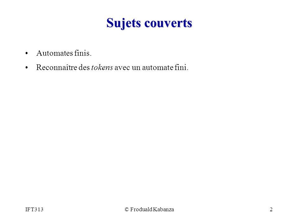 IFT313© Froduald Kabanza3 Objectifs Être capable décrire une automate fini acceptant un langage donné.