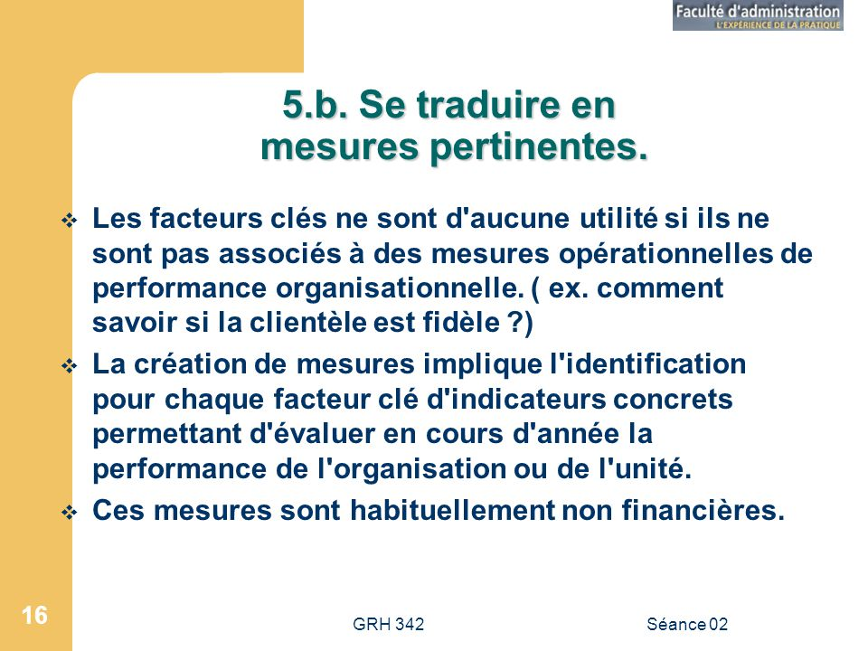 GRH 342Séance 02 16 5.b.Se traduire en mesures pertinentes.