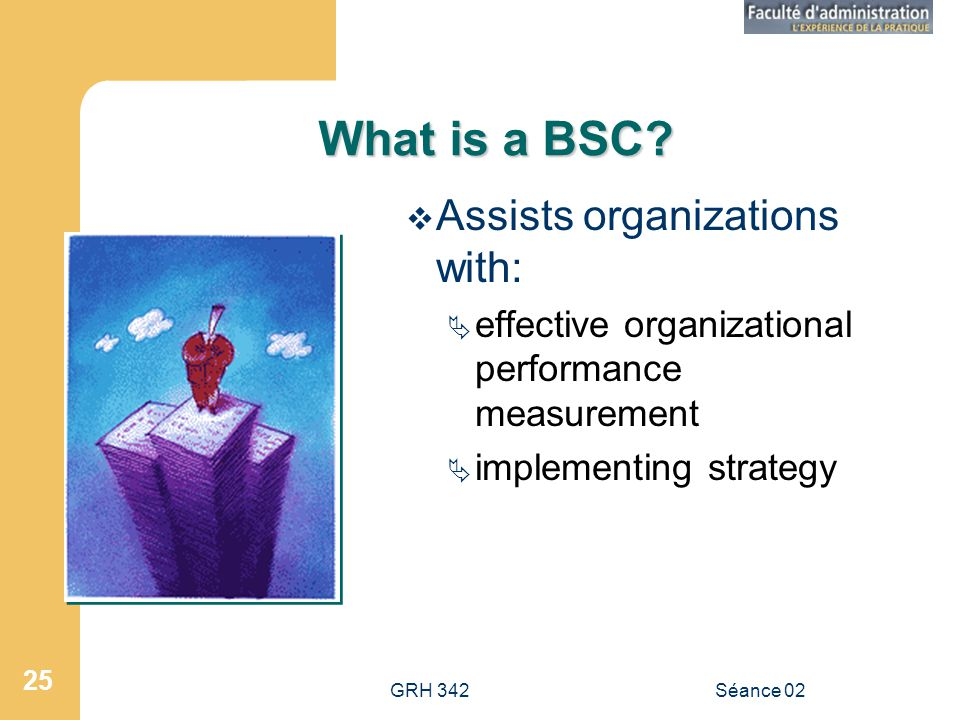GRH 342Séance 02 25 What is a BSC.