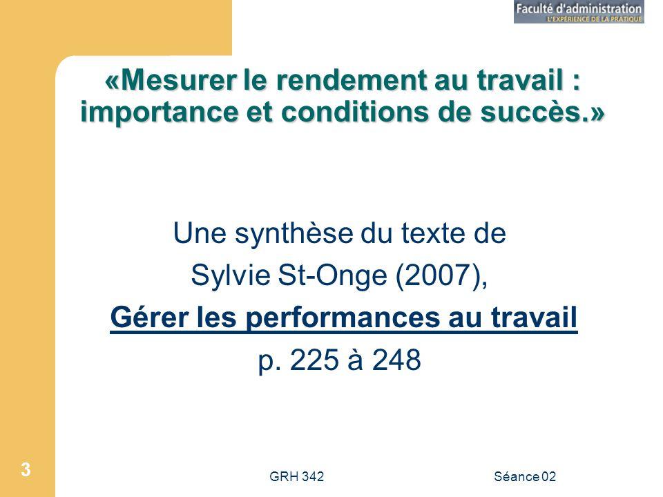 GRH 342Séance 02 3 «Mesurer le rendement au travail : importance et conditions de succès.» Une synthèse du texte de Sylvie St-Onge (2007), Gérer les performances au travail p.