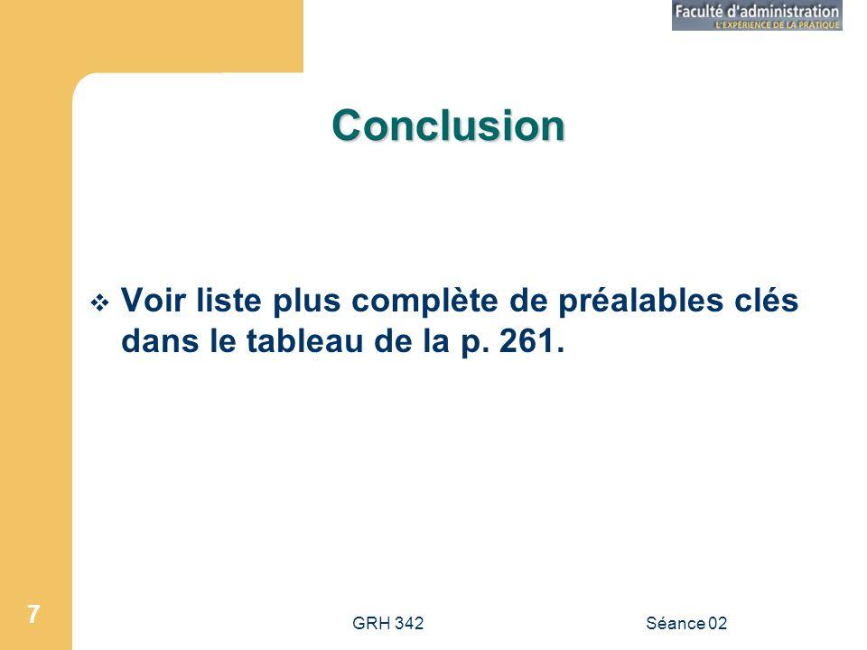 GRH 342Séance 02 7 Conclusion Voir liste plus complète de préalables clés dans le tableau de la p.