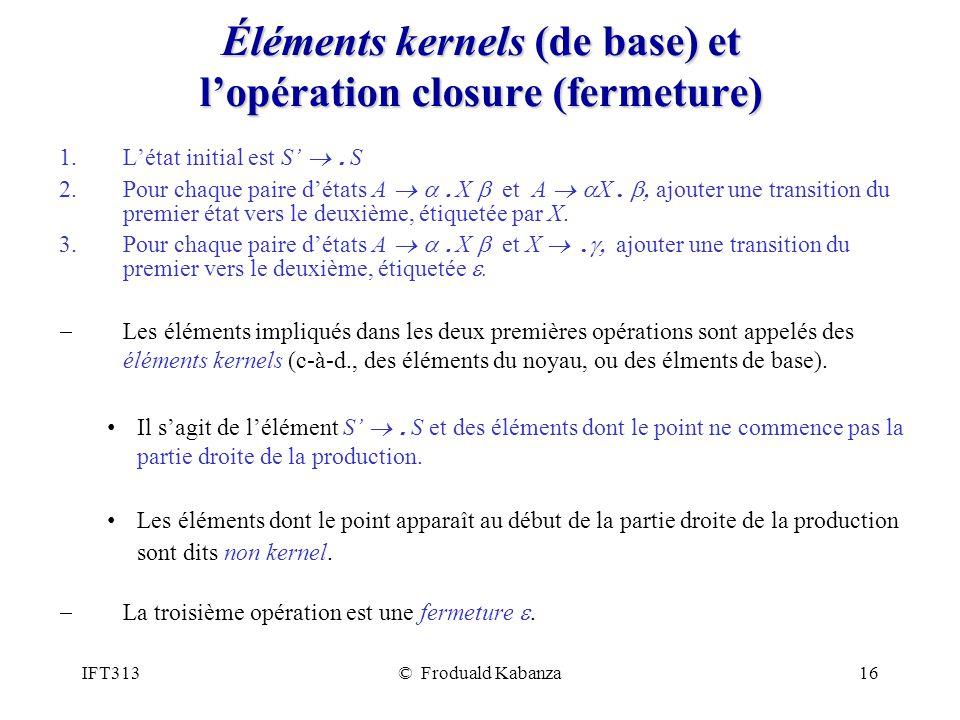 IFT313© Froduald Kabanza16 Éléments kernels (de base) et lopération closure (fermeture) 1.Létat initial est S.