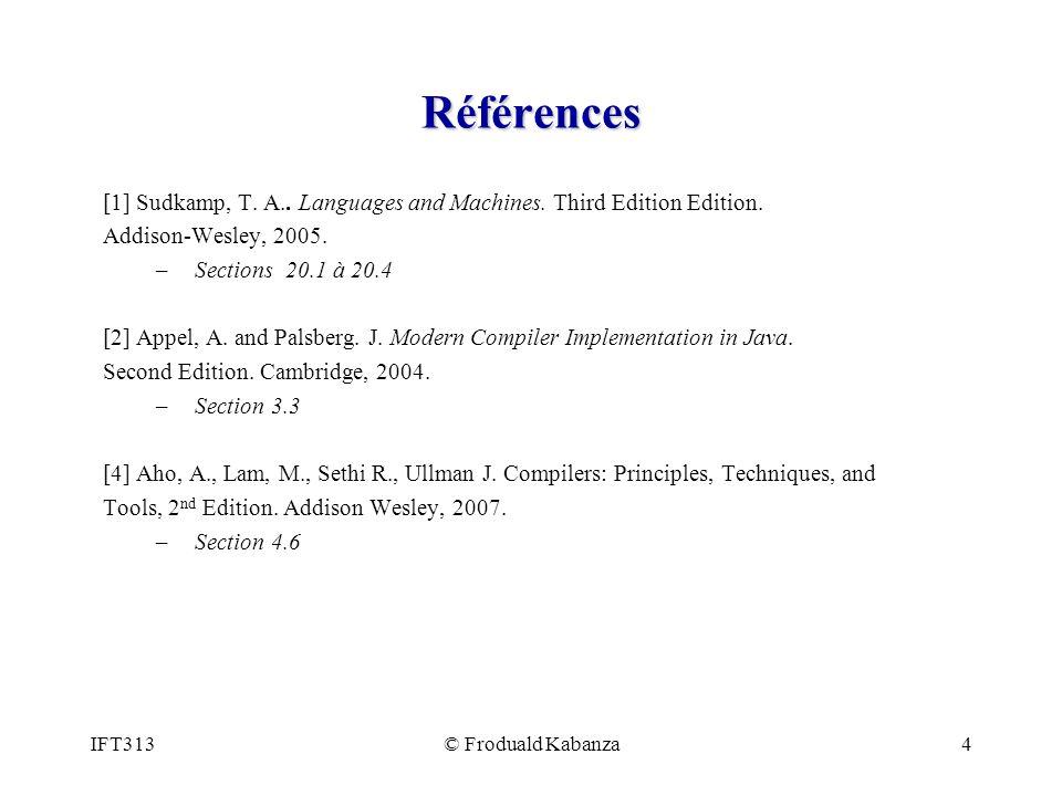 IFT313© Froduald Kabanza25 Définition formelle de closure(I) Algorithm closure(I) variables : I (ensemble déléments LR(0) : donnée dentrée) G (grammaire : donnée comme variable globale) J (ensemble déléments LR(0): contient le résultat) J = I; // initialisation do { for (each item A.