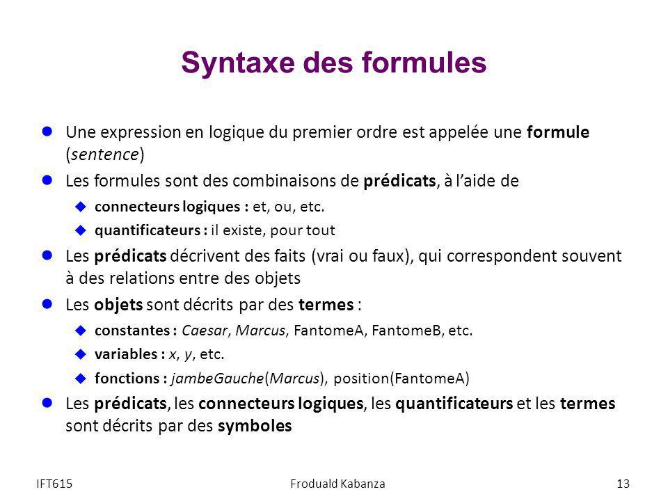 Syntaxe des formules Une expression en logique du premier ordre est appelée une formule (sentence) Les formules sont des combinaisons de prédicats, à