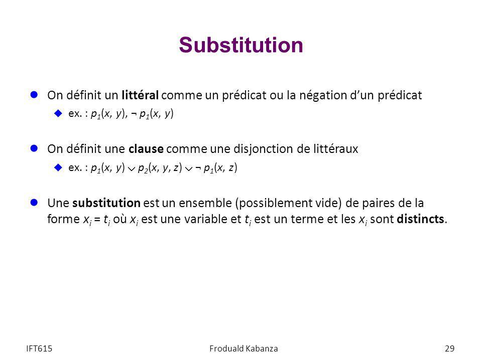 Substitution On définit un littéral comme un prédicat ou la négation dun prédicat ex. : p 1 (x, y), ¬ p 1 (x, y) On définit une clause comme une disjo