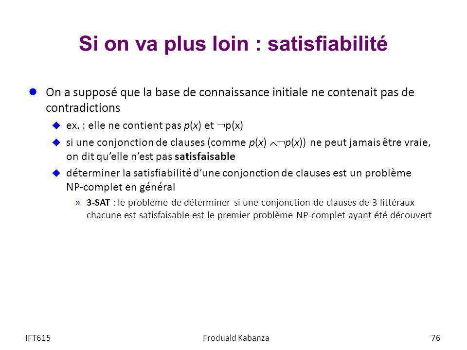 Si on va plus loin : satisfiabilité On a supposé que la base de connaissance initiale ne contenait pas de contradictions ex. : elle ne contient pas p(