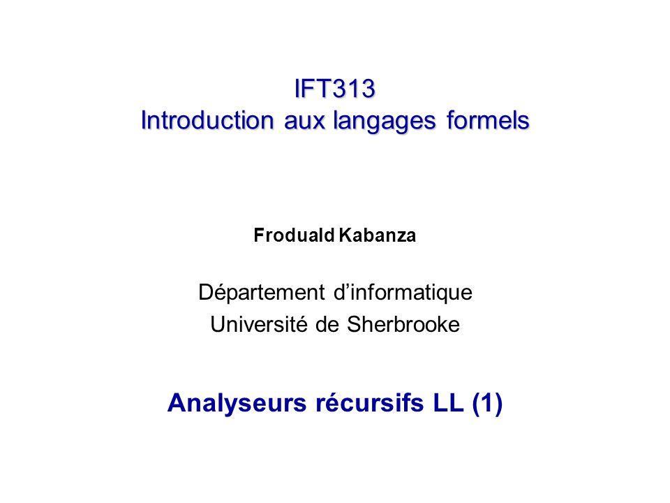 IFT313 Introduction aux langages formels Froduald Kabanza Département dinformatique Université de Sherbrooke Analyseurs récursifs LL (1)