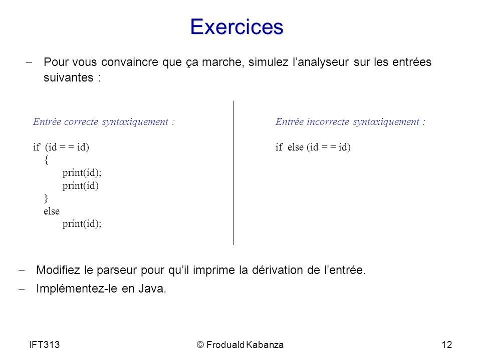 Exercices Pour vous convaincre que ça marche, simulez lanalyseur sur les entrées suivantes : Entrée incorrecte syntaxiquement : if else (id = = id) En