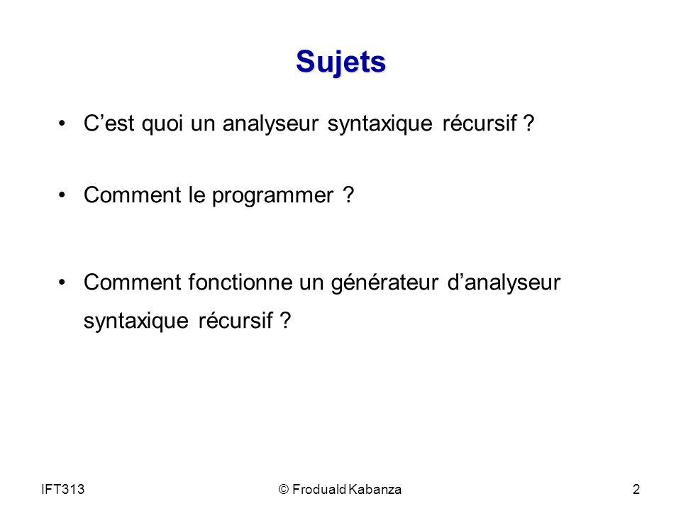 Sujets Cest quoi un analyseur syntaxique récursif ? Comment le programmer ? Comment fonctionne un générateur danalyseur syntaxique récursif ? IFT3132©