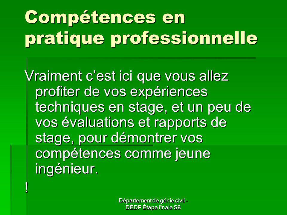 Compétences en pratique professionnelle Vraiment cest ici que vous allez profiter de vos expériences techniques en stage, et un peu de vos évaluations et rapports de stage, pour démontrer vos compétences comme jeune ingénieur.