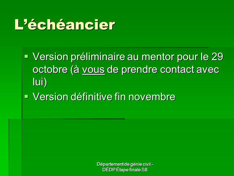 Département de génie civil - DÉDP Étape finale S8 Léchéancier Version préliminaire au mentor pour le 29 octobre (à vous de prendre contact avec lui) V