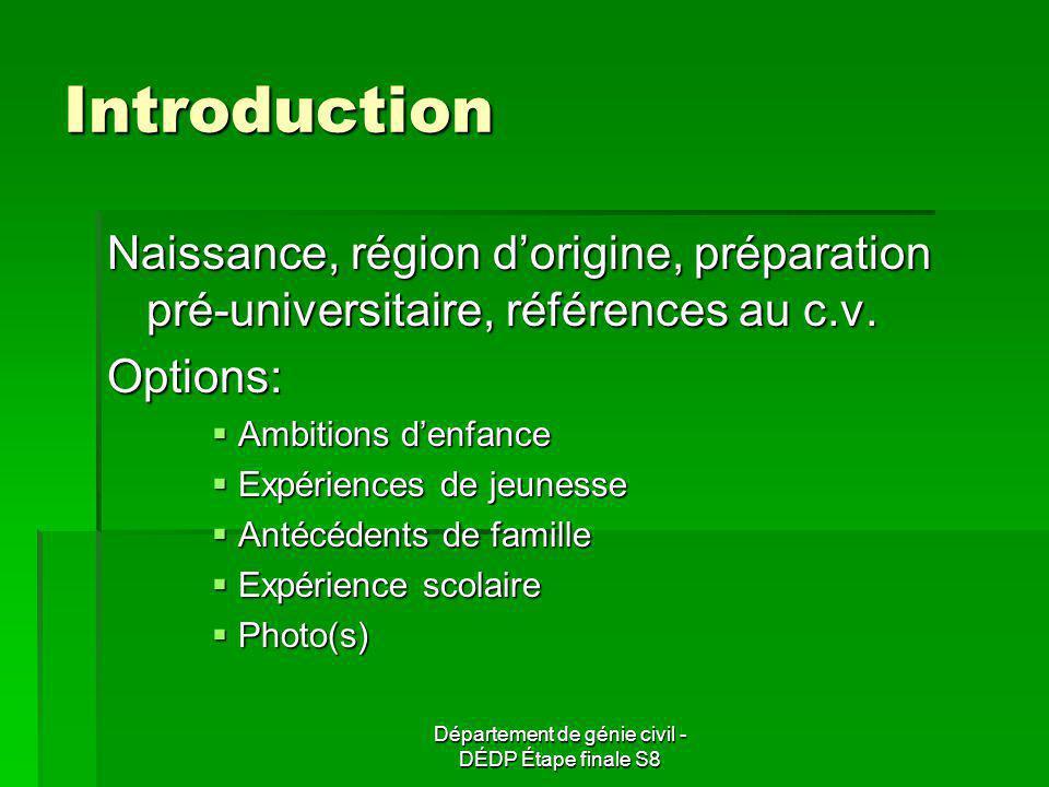 Introduction Naissance, région dorigine, préparation pré-universitaire, références au c.v. Options: Ambitions denfance Ambitions denfance Expériences