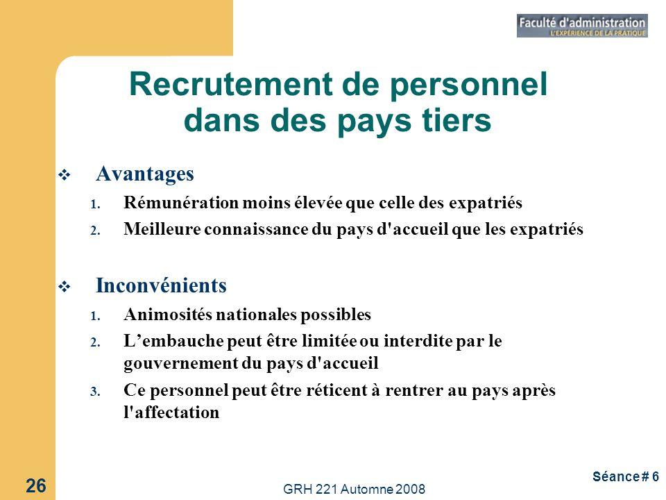 GRH 221 Automne 2008 26 Séance # 6 Avantages 1. Rémunération moins élevée que celle des expatriés 2. Meilleure connaissance du pays d'accueil que les
