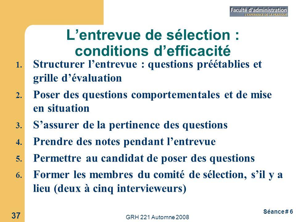 GRH 221 Automne 2008 38 Séance # 6 Les tests de sélection : atouts et types Atouts Économiques en termes dargent et de temps Permettent de comparer les candidats Types de tests 1.