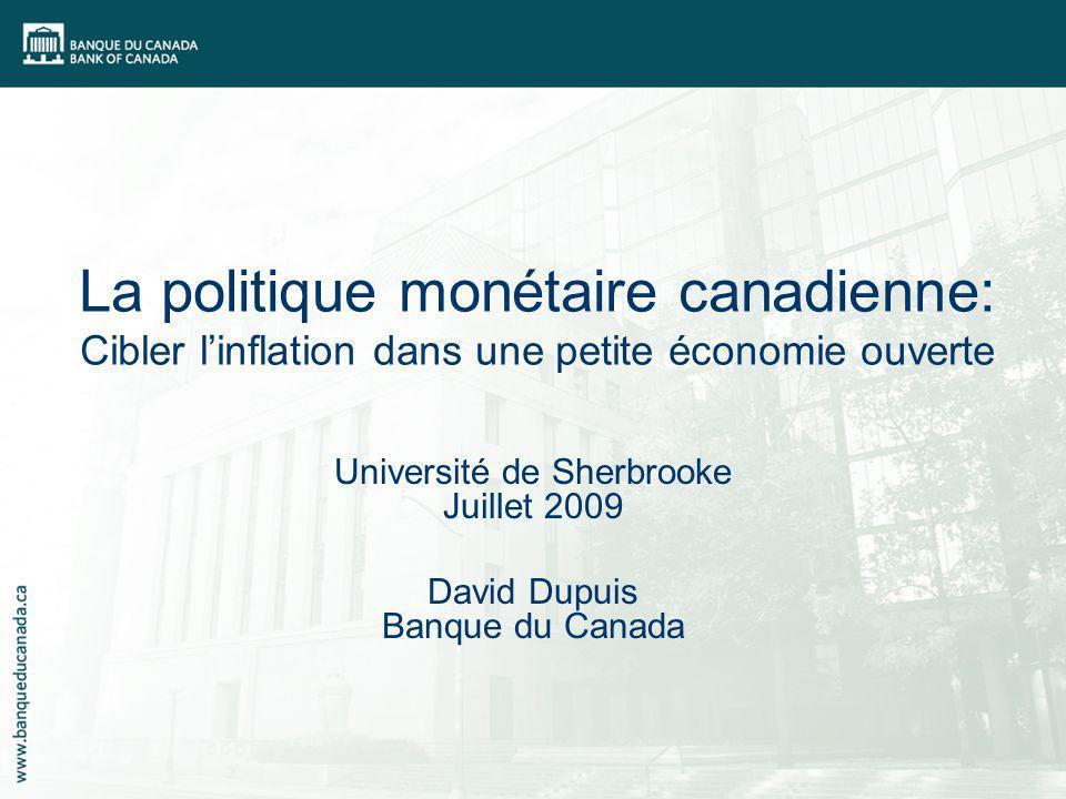 La politique monétaire canadienne: Cibler linflation dans une petite économie ouverte Université de Sherbrooke Juillet 2009 David Dupuis Banque du Can