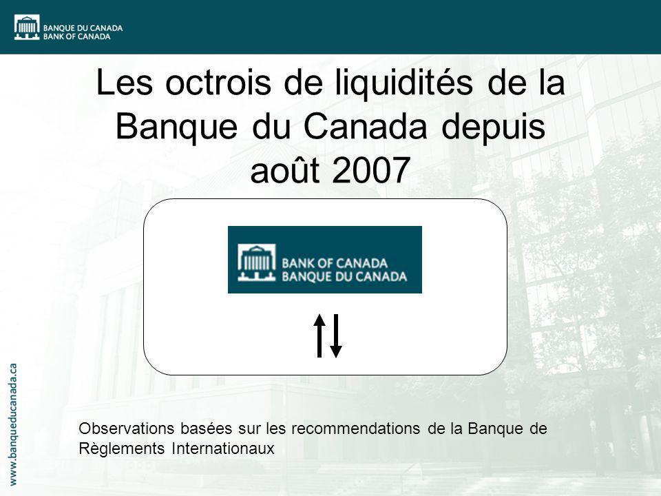 Les octrois de liquidités de la Banque du Canada depuis août 2007 Observations basées sur les recommendations de la Banque de Règlements Internationau