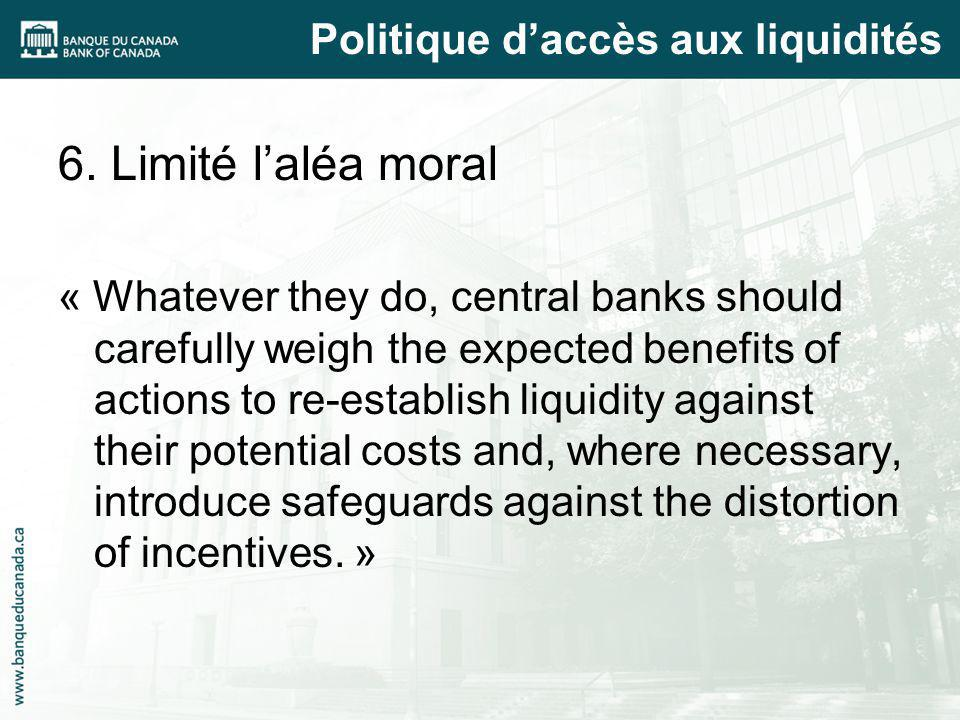 6. Limité laléa moral « Whatever they do, central banks should carefully weigh the expected benefits of actions to re-establish liquidity against thei