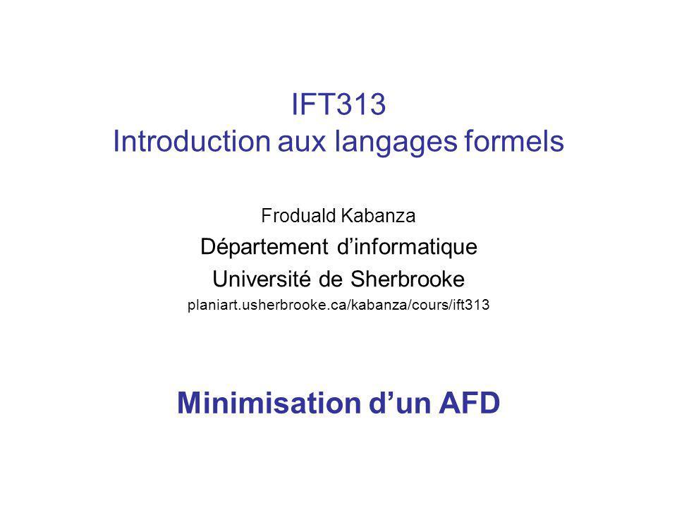IFT313 Introduction aux langages formels Froduald Kabanza Département dinformatique Université de Sherbrooke planiart.usherbrooke.ca/kabanza/cours/ift