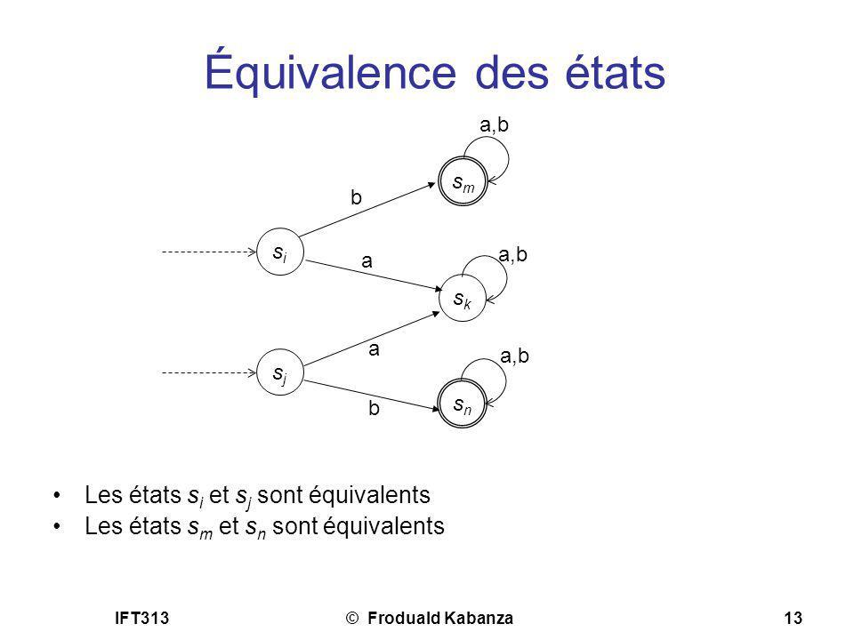 IFT313© Froduald Kabanza13 Équivalence des états Les états s i et s j sont équivalents Les états s m et s n sont équivalents sisi smsm a sksk sjsj sns