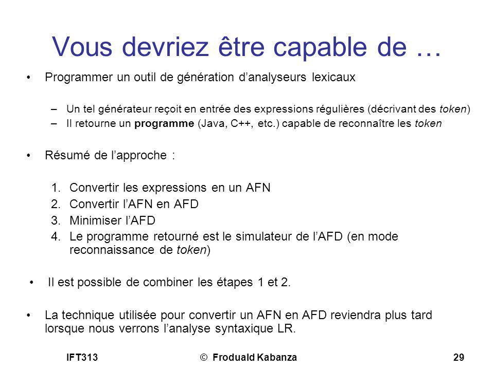 IFT313© Froduald Kabanza29 Vous devriez être capable de … Programmer un outil de génération danalyseurs lexicaux –Un tel générateur reçoit en entrée d