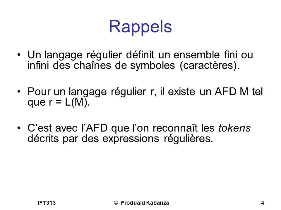 IFT313© Froduald Kabanza4 Rappels Un langage régulier définit un ensemble fini ou infini des chaînes de symboles (caractères). Pour un langage régulie