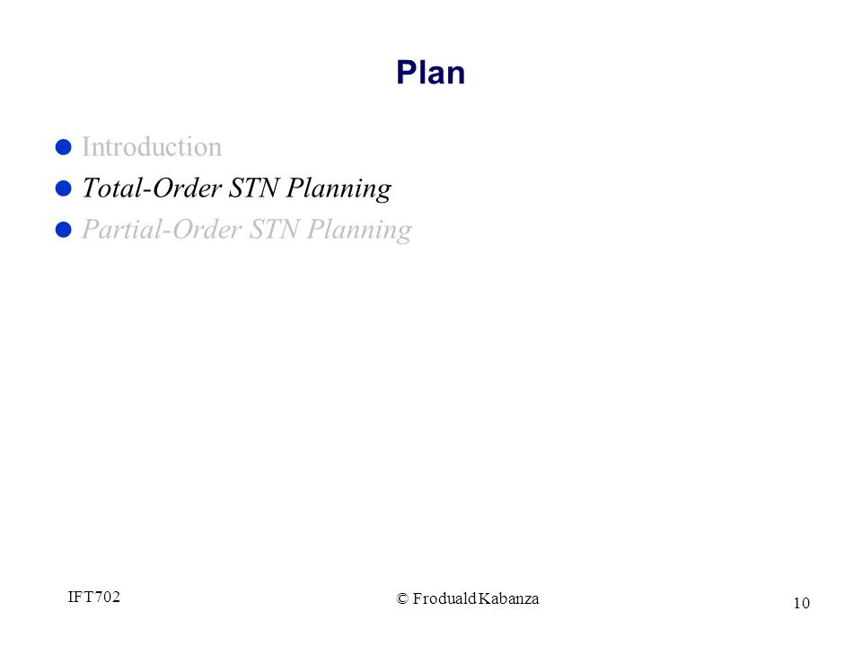 © Froduald Kabanza IFT702 10 Plan Introduction Total-Order STN Planning Partial-Order STN Planning
