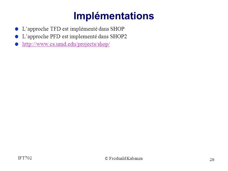 26 Lapproche TFD est implémenté dans SHOP Lapproche PFD est implementé dans SHOP2 http://www.cs.umd.edu/projects/shop/ Implémentations © Froduald Kaba