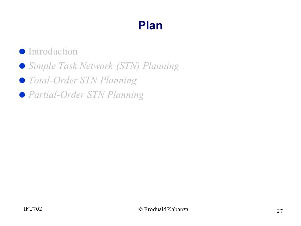 © Froduald Kabanza IFT702 27 Plan Introduction Simple Task Network (STN) Planning Total-Order STN Planning Partial-Order STN Planning