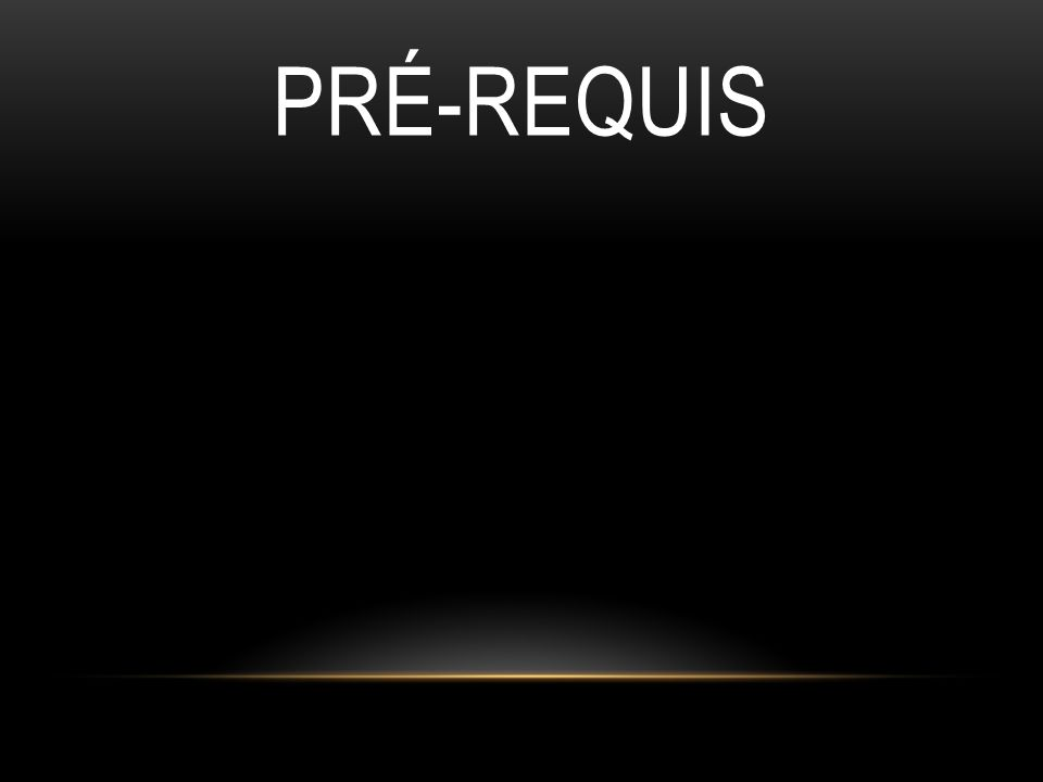 PRÉ-REQUIS