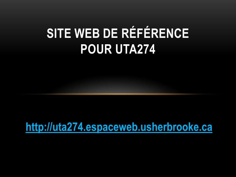 SITE WEB DE RÉFÉRENCE POUR UTA274 http://uta274.espaceweb.usherbrooke.ca
