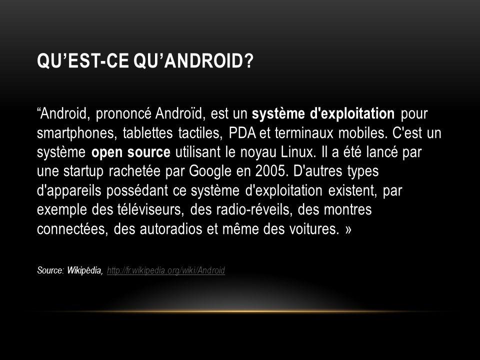 QUEST-CE QUANDROID? Android, prononcé Androïd, est un système d'exploitation pour smartphones, tablettes tactiles, PDA et terminaux mobiles. C'est un