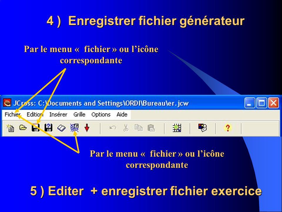 4 ) Enregistrer fichier générateur Par le menu « fichier » ou licône correspondante 5 ) Editer + enregistrer fichier exercice Par le menu « fichier »