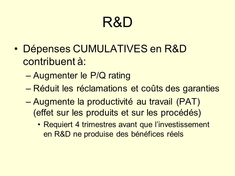 Développement de produits (composantes) Nombre de composantes (core): –Augmente le P/Q rating –Augmente le coût de production –Note: Le coût des composante diminue de 5% par année Coût de composantes spécifiques (logiciel, etc.): prix de ces composantes /unité –Augmente le P/Q rating –Augmente le coût de production Nombre doptions spéciales (jusquà 8 ou 16) –Augmente le P/Q rating –Augmente le coût de production