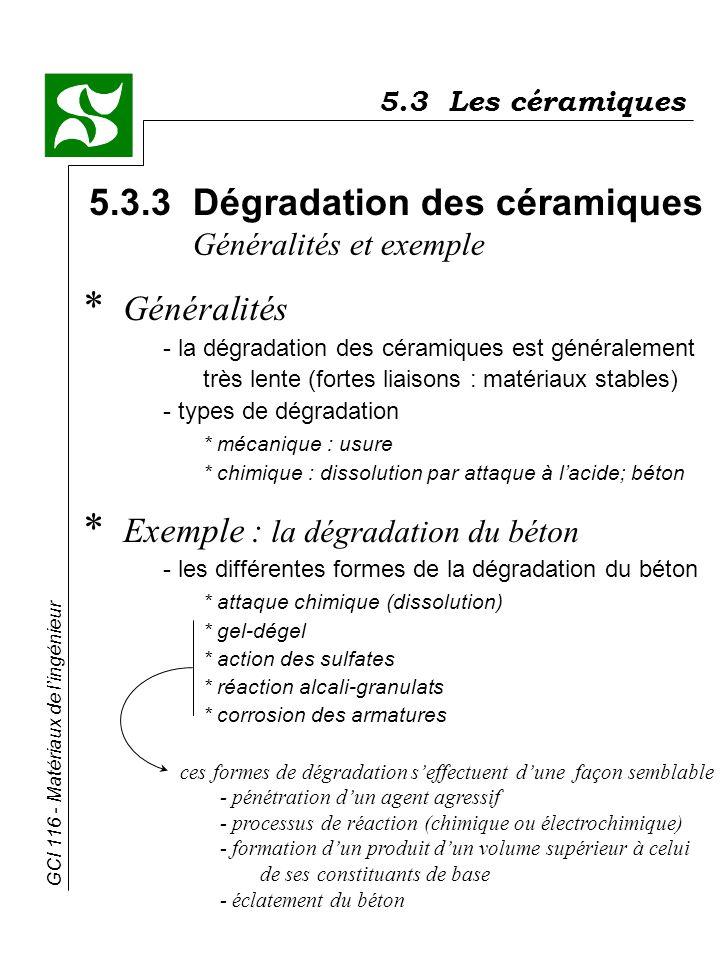 GCI 116 - Matériaux de lingénieur * Généralités - la dégradation des céramiques est généralement très lente (fortes liaisons : matériaux stables) - ty