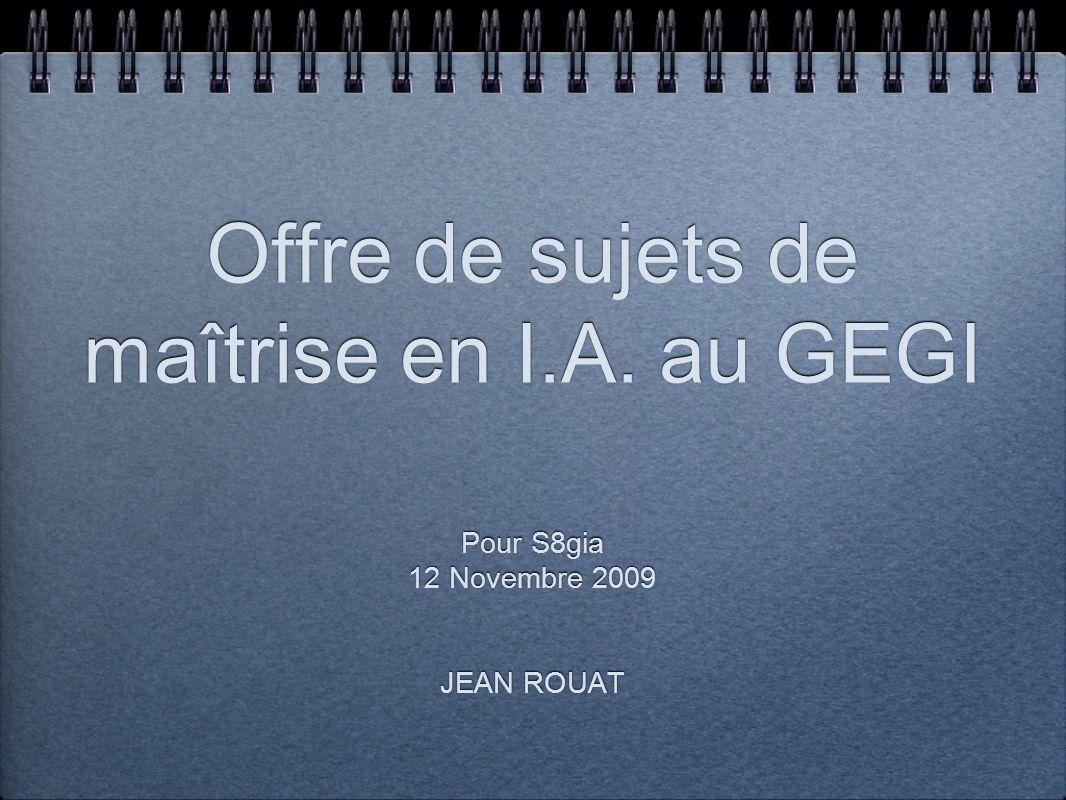 Offre de sujets de maîtrise en I.A.au GEGI Pour S8gia 12 Novembre 2009 JEAN ROUAT Pour S8gia 12 Novembre 2009 JEAN ROUAT
