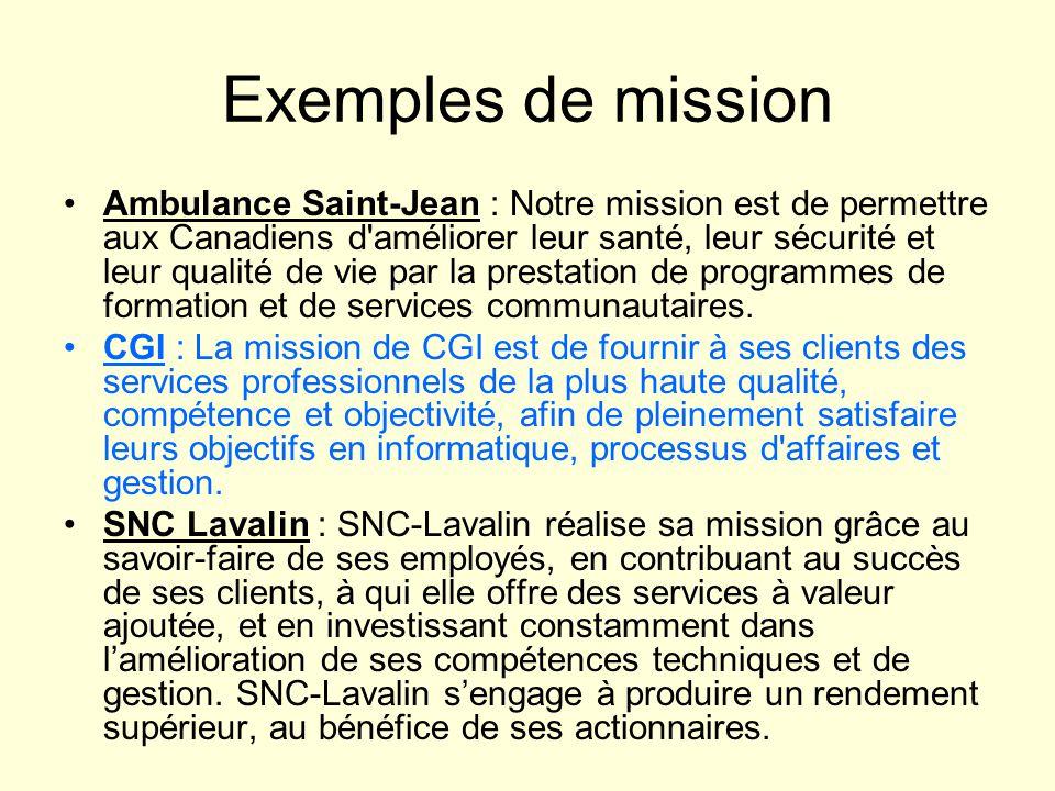 Exemples de mission Ambulance Saint-Jean : Notre mission est de permettre aux Canadiens d'améliorer leur santé, leur sécurité et leur qualité de vie p