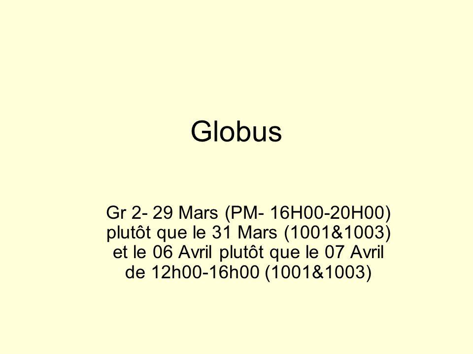 Globus Gr 2- 29 Mars (PM- 16H00-20H00) plutôt que le 31 Mars (1001&1003) et le 06 Avril plutôt que le 07 Avril de 12h00-16h00 (1001&1003)