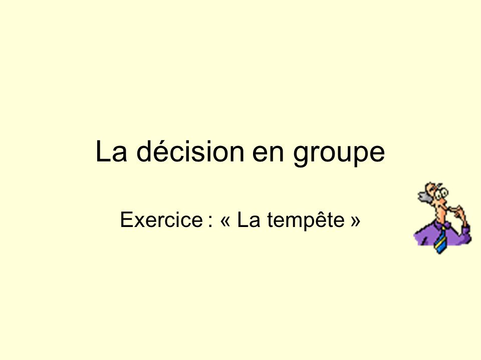 La décision en groupe Exercice : « La tempête »