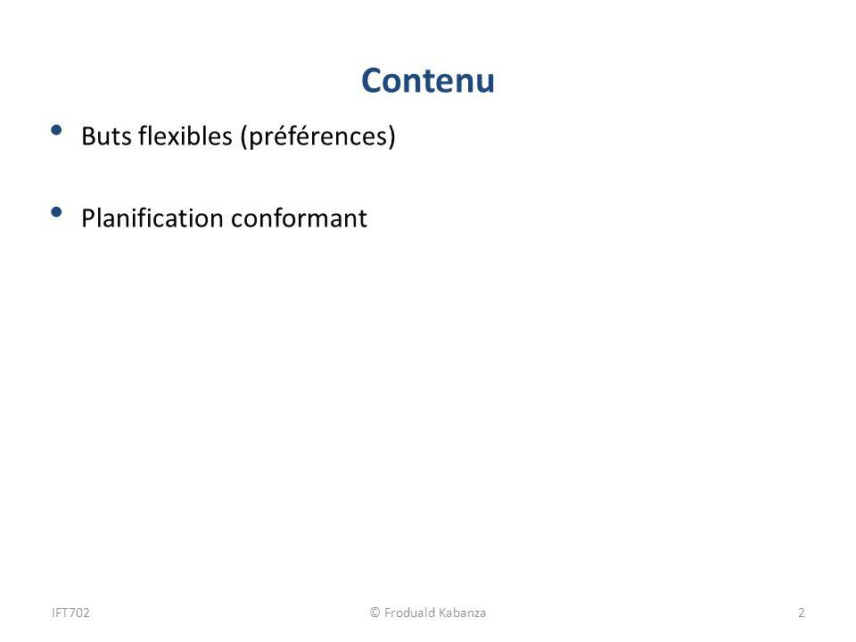 Contenu Buts flexibles (préférences) Planification conformant IFT702© Froduald Kabanza2