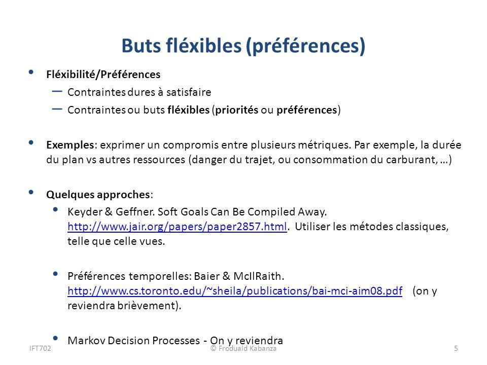 Buts fléxibles (préférences) Fléxibilité/Préférences – Contraintes dures à satisfaire – Contraintes ou buts fléxibles (priorités ou préférences) Exemples: exprimer un compromis entre plusieurs métriques.