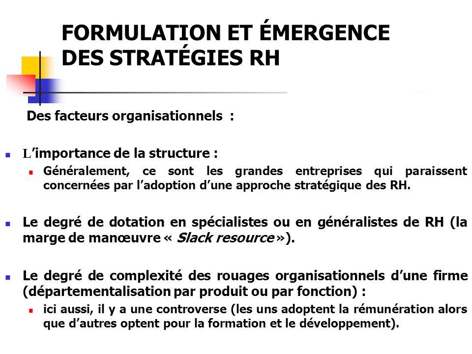 FORMULATION ET ÉMERGENCE DES STRATÉGIES RH Des facteurs organisationnels : L importance de la structure : Généralement, ce sont les grandes entreprise
